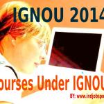 Courses under IGNOU 2014: Rundown of Some Courses under IGNOU