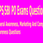 General Awareness, Marketing And Computer awareness Questions For IBPS OR SBI PO Exams