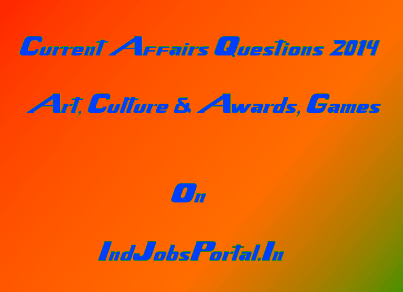Current Affairs Questions & Answers 1 – Art, Culture & Awards, Games (September 2014-Part I)