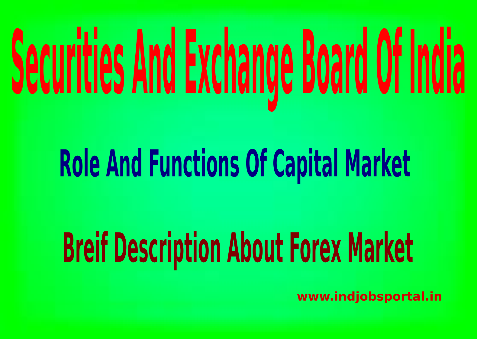 Role And Functions Of Capital Market, Securities And Exchange Board Of India And Forex Market