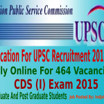 Notification For UPSC Recruitment 2014-15, 464 Vacancies