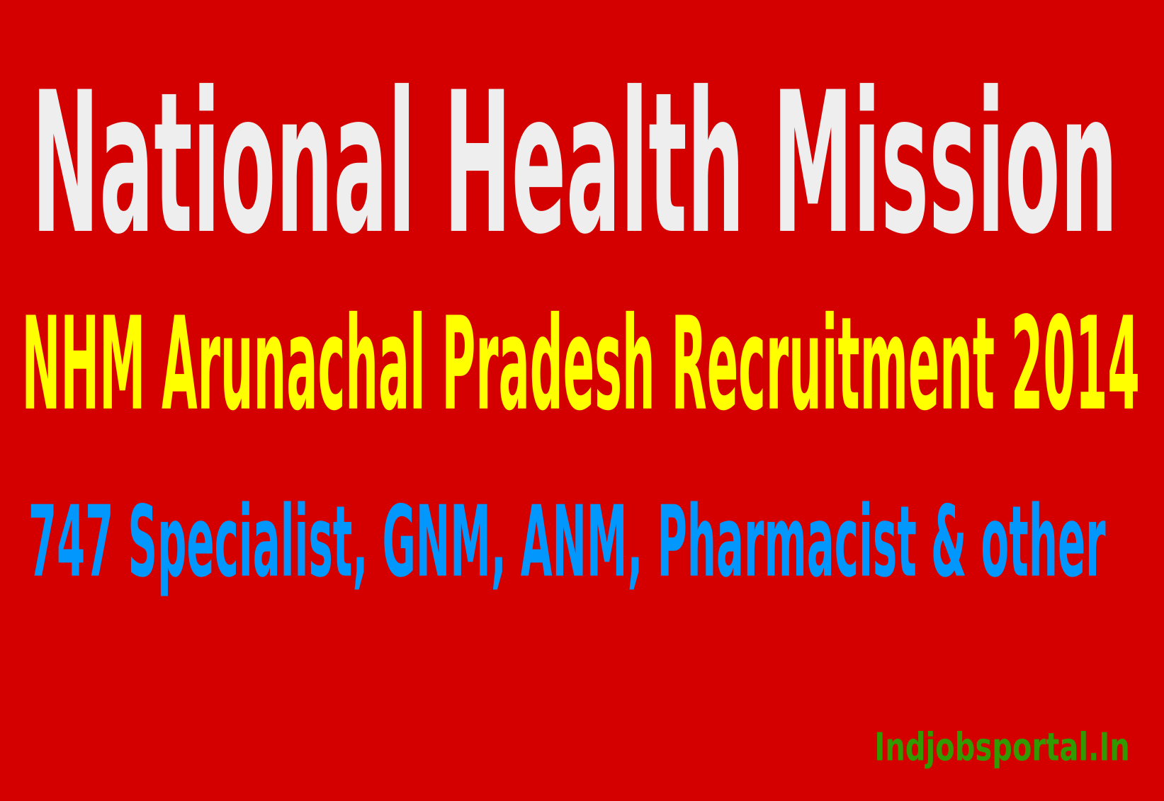 NHM Arunachal Pradesh Recruitment 2014 For 747 Specialist, GNM, ANM, Pharmacist & other Posts.