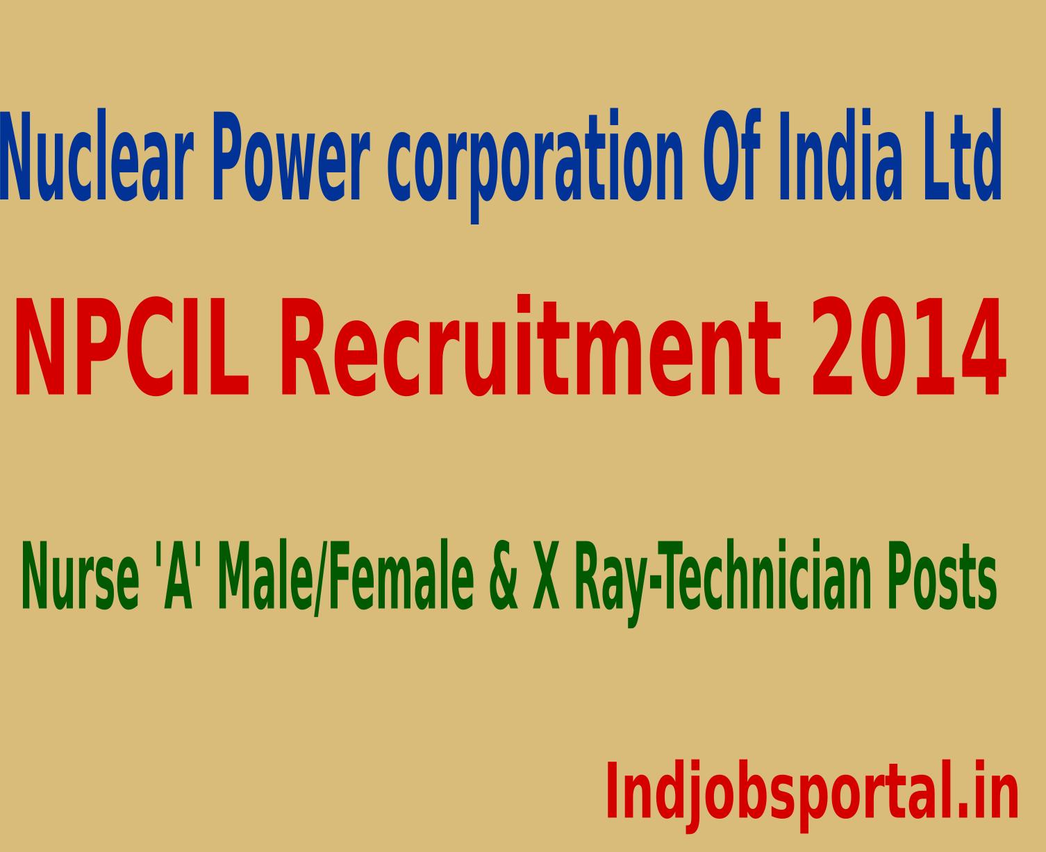 NPCIL Recruitment 2014 For Nurse 'A' Male,Female & X Ray-Technician Posts