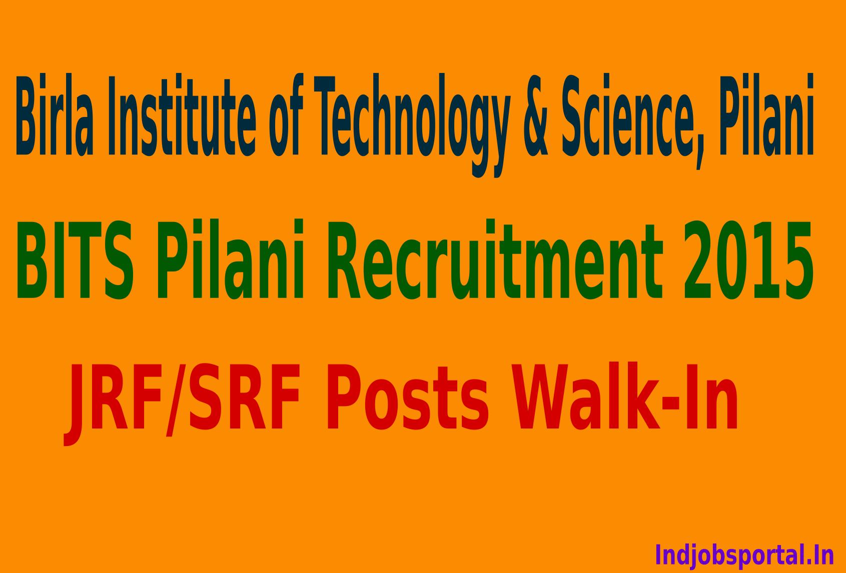 BITS Pilani Recruitment 2015 For JRF/SRF Posts Walk-In