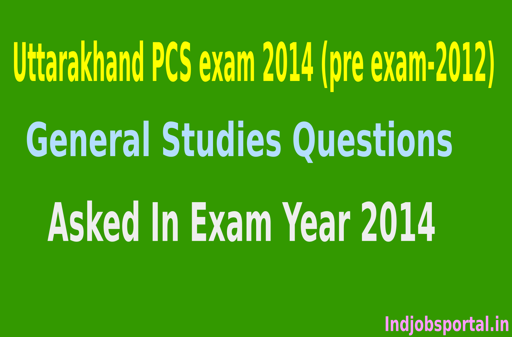General Studies Questions Asked In Uttarakhand PCS Exam 2014 (Pre Exam-2012)