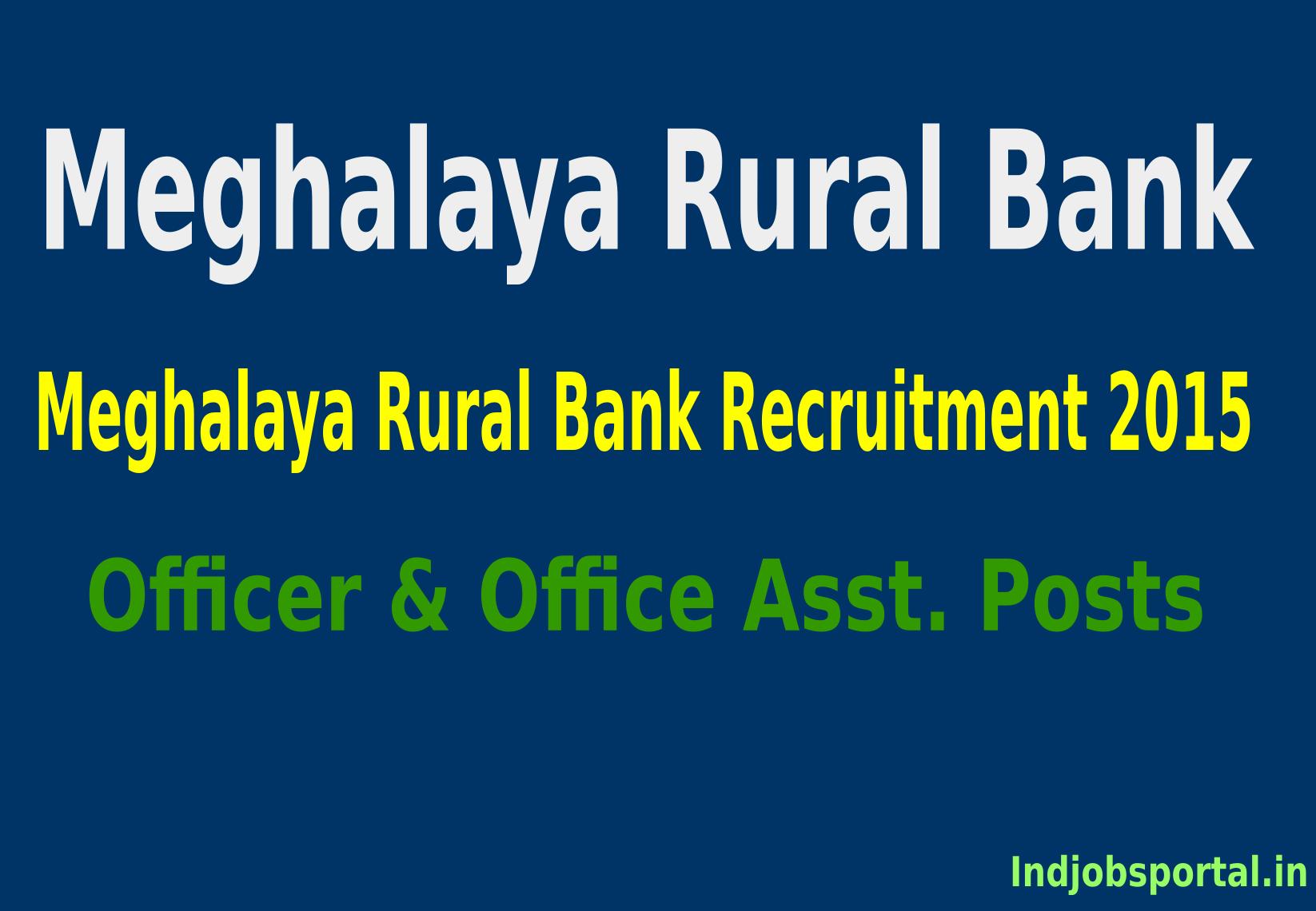 Meghalaya Rural Bank Recruitment 2015 For 65 Officer & Office Asst Posts