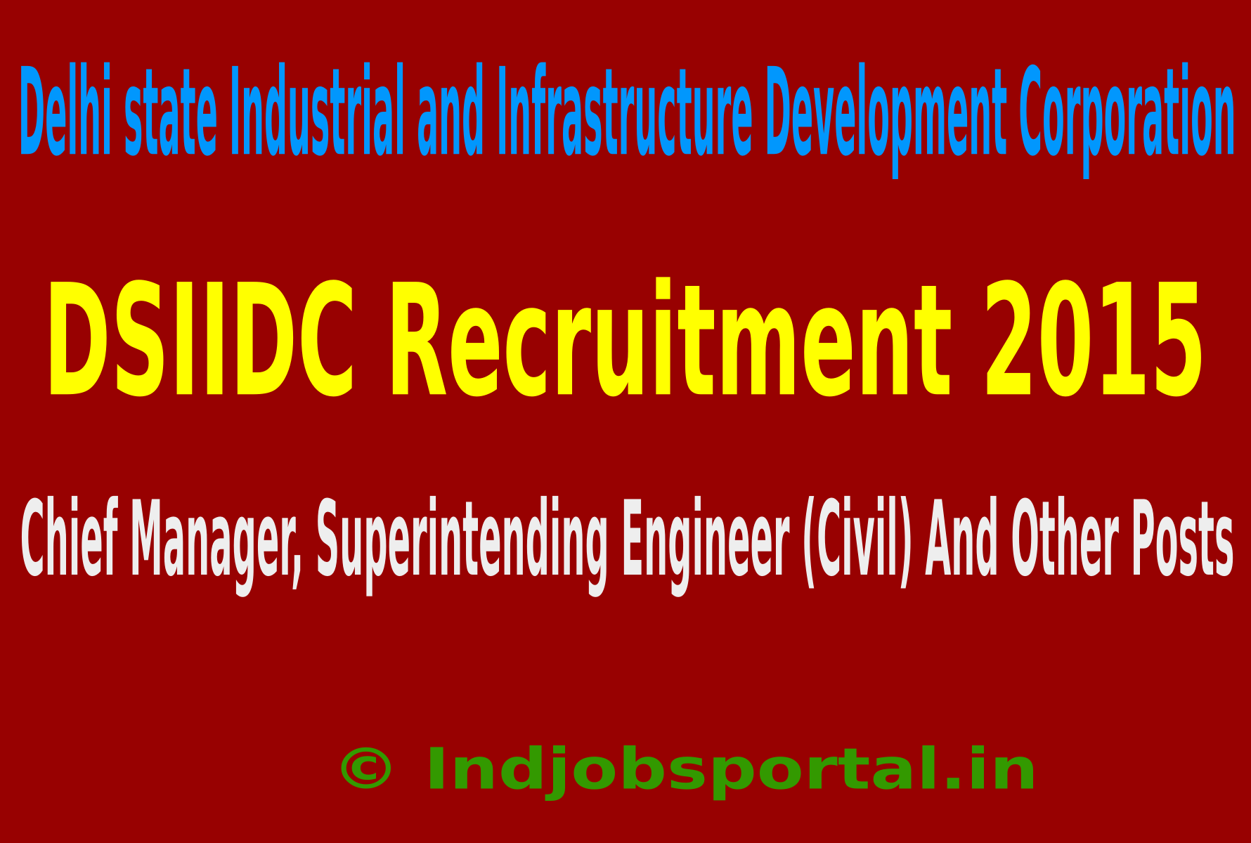 DSIIDC Recruitment 2015 For 64 Chief Manager, Superintending Engineer (Civil) And Other Posts