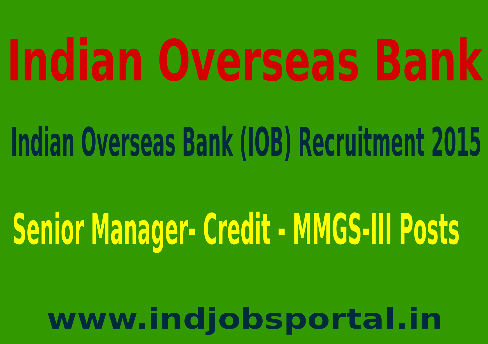 Indian Overseas Bank (IOB) Recruitment 2015 For 100 Senior Manager- Credit - MMGS-III Posts