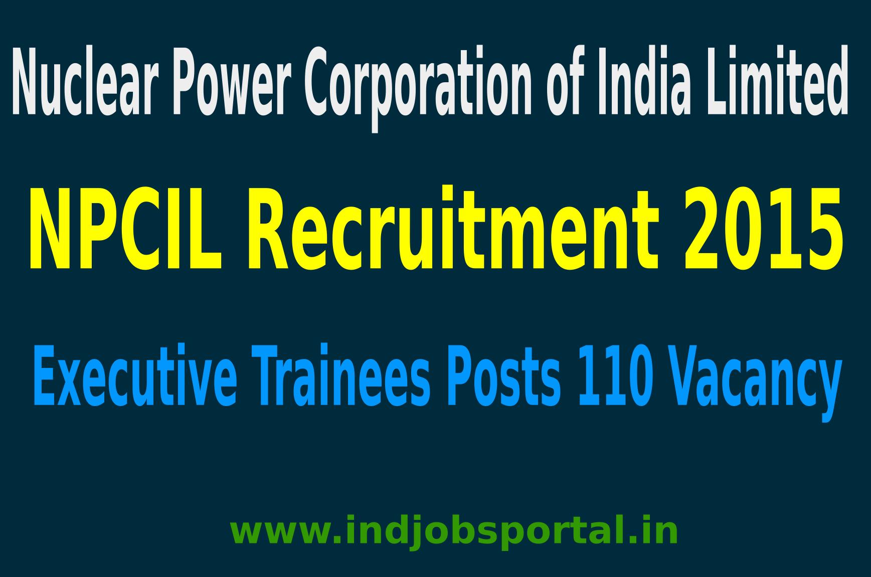 NPCIL Recruitment 2015 Online Application For 110 Executive Trainees Posts