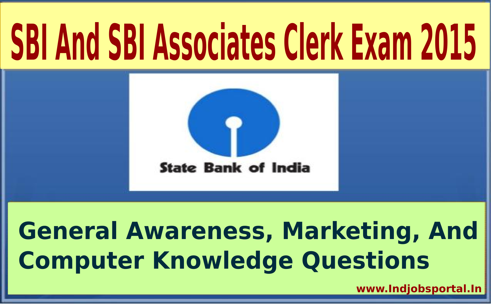 SBI And SBI Associates Clerk Exam 2015 General Awareness, Marketing, And Computer Knowledge Questions SBI And SBI Associates Clerk Exam 2015 General Awareness, Marketing, And Computer Knowledge Questions