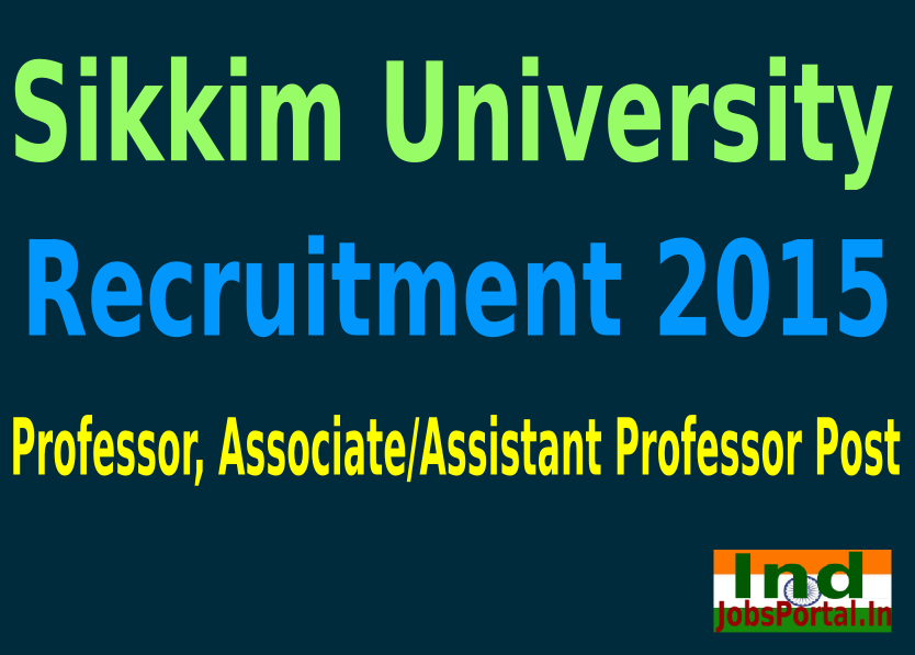 Sikkim University Recruitment 2015 For 81 Professor, Associate/Assistant Professor Post