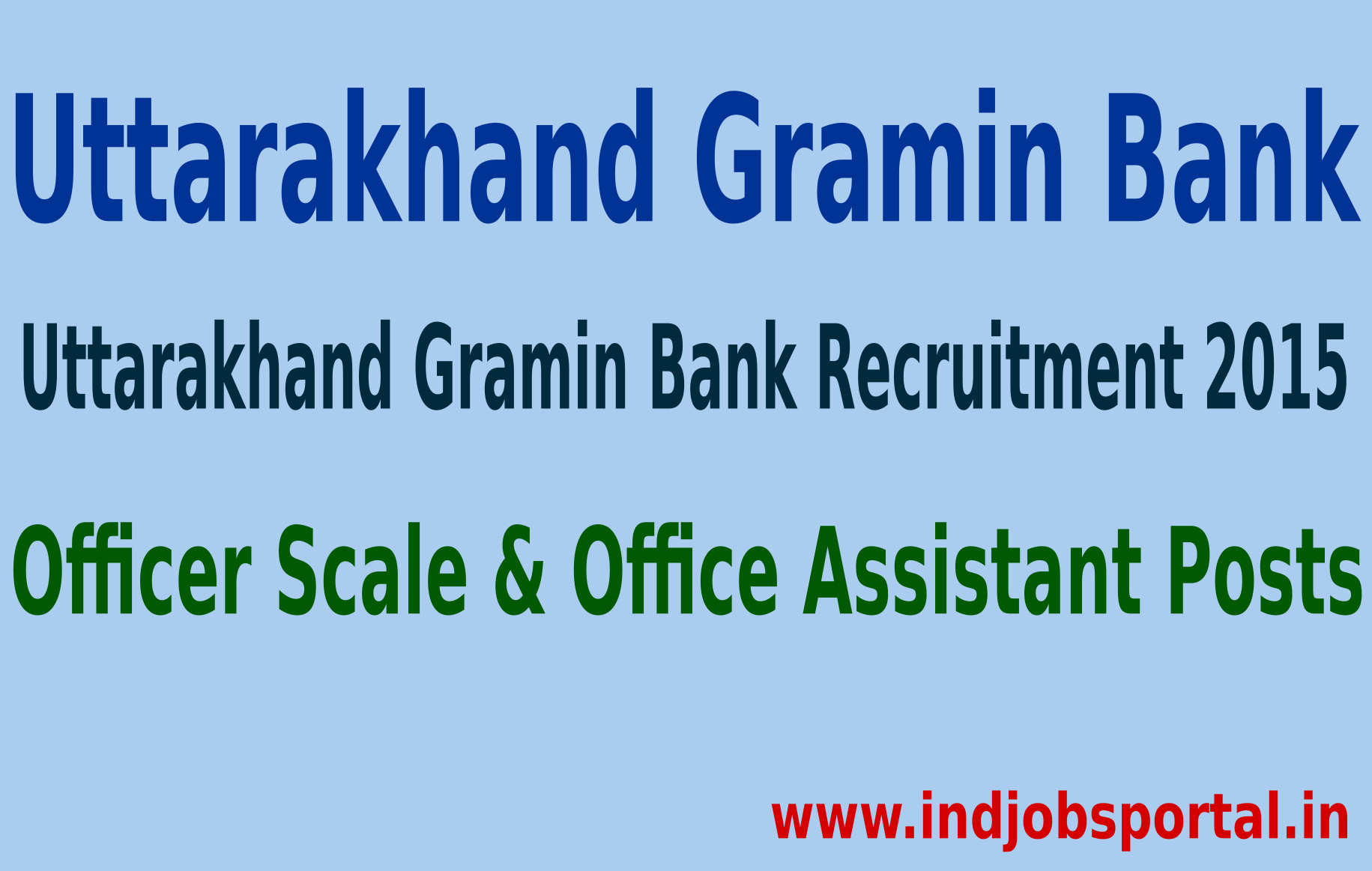 Uttarakhand Gramin Bank Recruitment 2015 For 291 Officer Scale & Office Assistant Posts