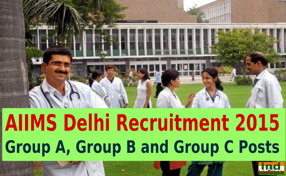 AIIMS Delhi Recruitment 2015 For 731 Group A, Group B and Group C Posts