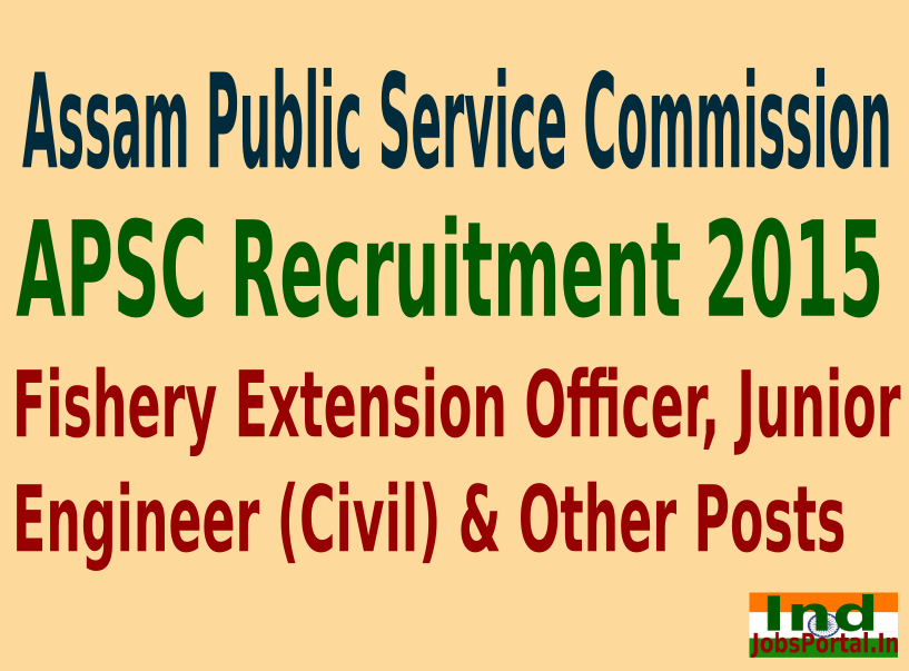 APSC Recruitment 2015 For 116 Fishery Extension Officer, Junior Engineer (Civil) & Other Posts