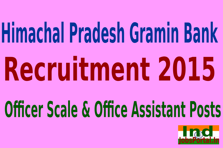 Himachal Pradesh Gramin Bank Recruitment 2015 For 203 Officer Scale & Office Assistant Posts