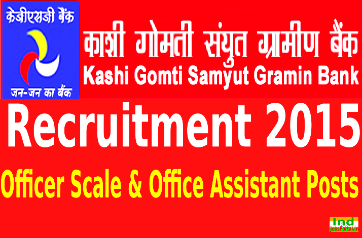 Kashi Gomti Gramin Bank Recruitment 2015 For 228 Officer Scale & Office Assistant Posts