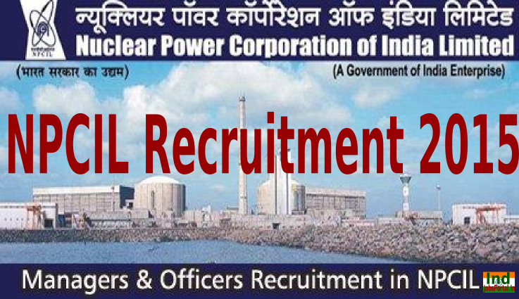 NPCIL Recruitment 2015 Online Application For 135 Managers and Officers Posts