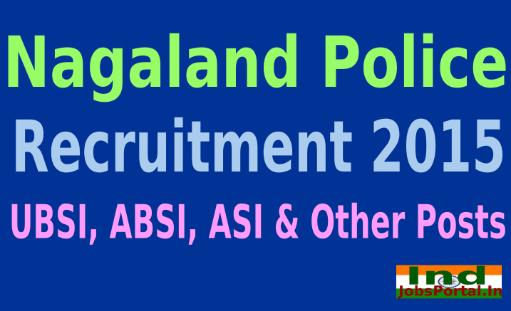Nagaland Police Recruitment 2015 For 308 UBSI, ABSI, ASI & Other Posts