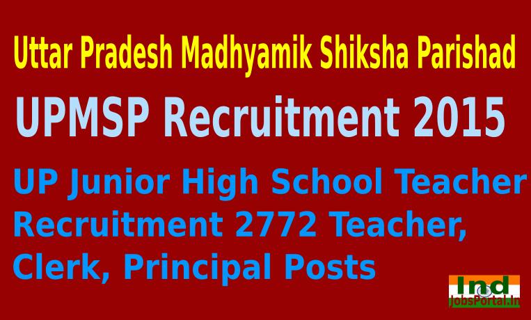 UPMSP (UP Junior High School Teacher) Recruitment 2015 For 2772 Teacher, Clerk, Principal Posts