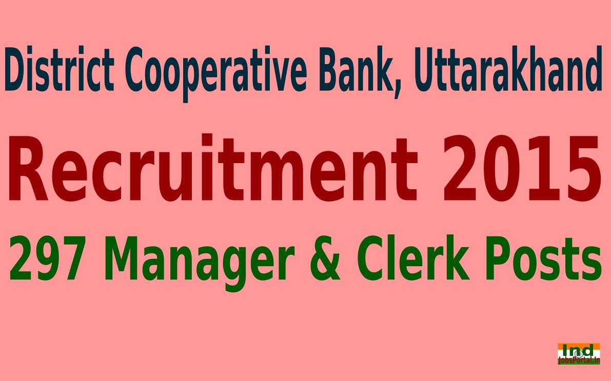 Uttarakhand District Cooperative Bank Recruitment 2015 For 297 Manager & Clerk Posts