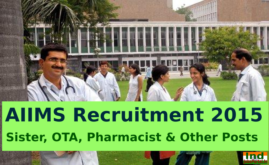 AIIMS Recruitment 2015 For 731 Sister, OTA, Pharmacist & Other Posts