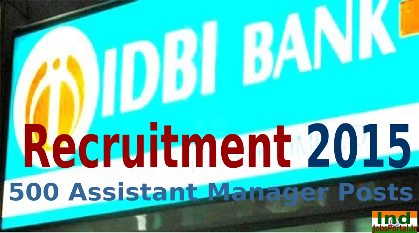 IDBI Bank Recruitment 2015 For 500 Assistant Manager Posts