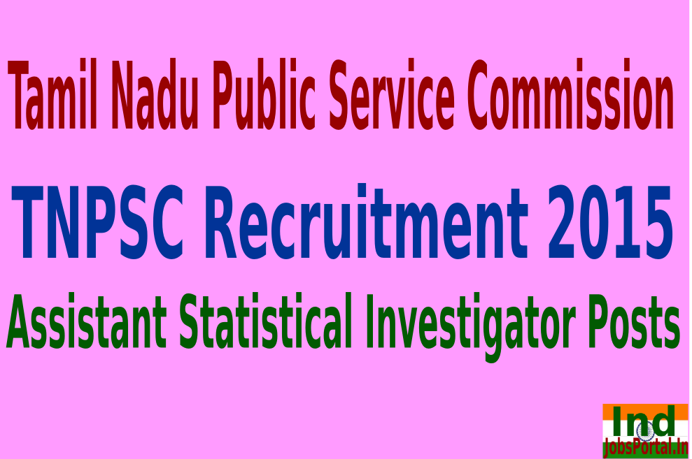 TNPSC Recruitment 2015 For 268 Assistant Statistical Investigator Posts