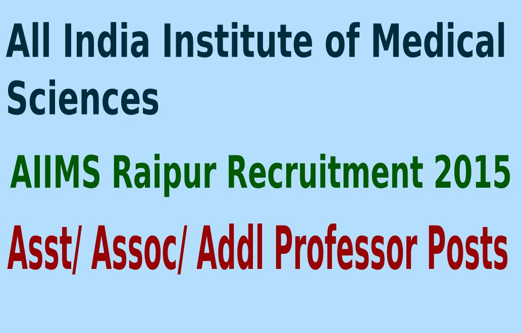 AIIMS Raipur Recruitment 2015 For 133 Asst/ Assoc/ Addl Professor Posts
