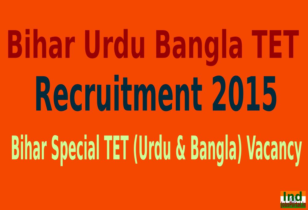 Bihar Urdu Bangla TET Recruitment 2015 For 17134 Bihar Special TET (Urdu & Bangla) Vacancy