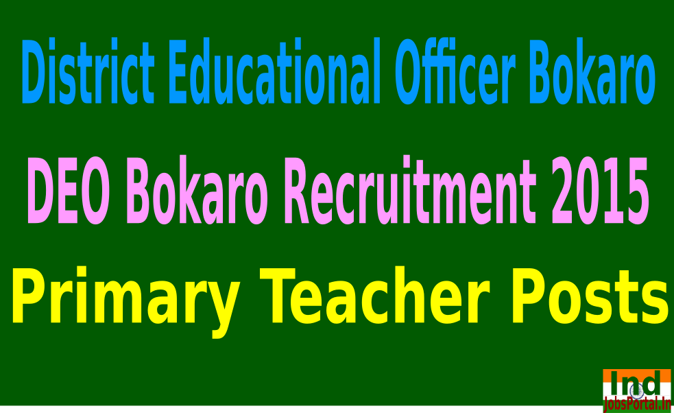 DEO Bokaro Recruitment 2015 For 680 Primary Teacher Posts