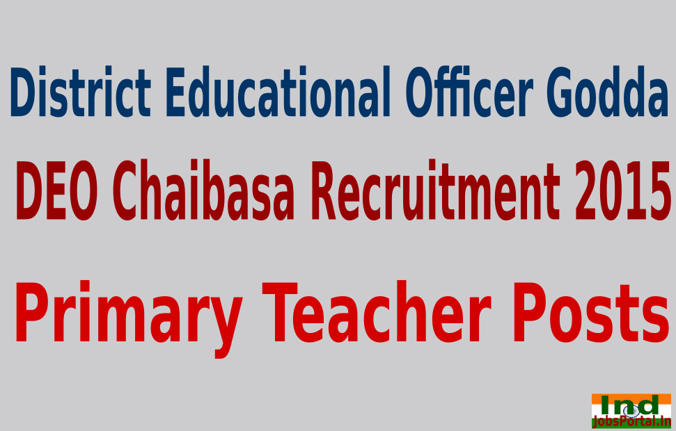 DEO Chaibasa Recruitment 2015 For 1008 Primary Teacher Posts