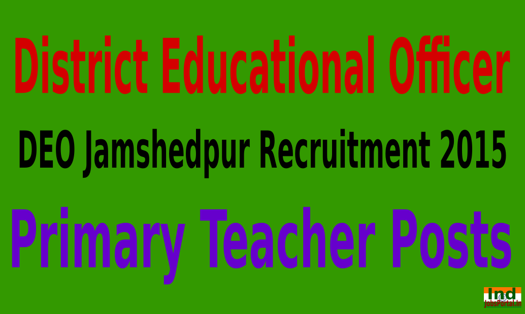 DEO Jamshedpur Recruitment 2015 For 1316 Primary/Assistant Teacher Posts