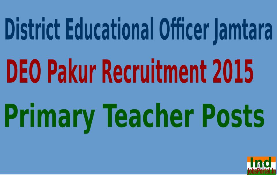 DEO Pakur Recruitment 2015 For 607 Primary Teacher Posts