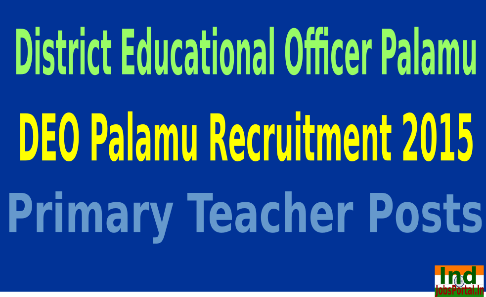 DEO Palamu Recruitment 2015 For 631 Primary Teacher Posts