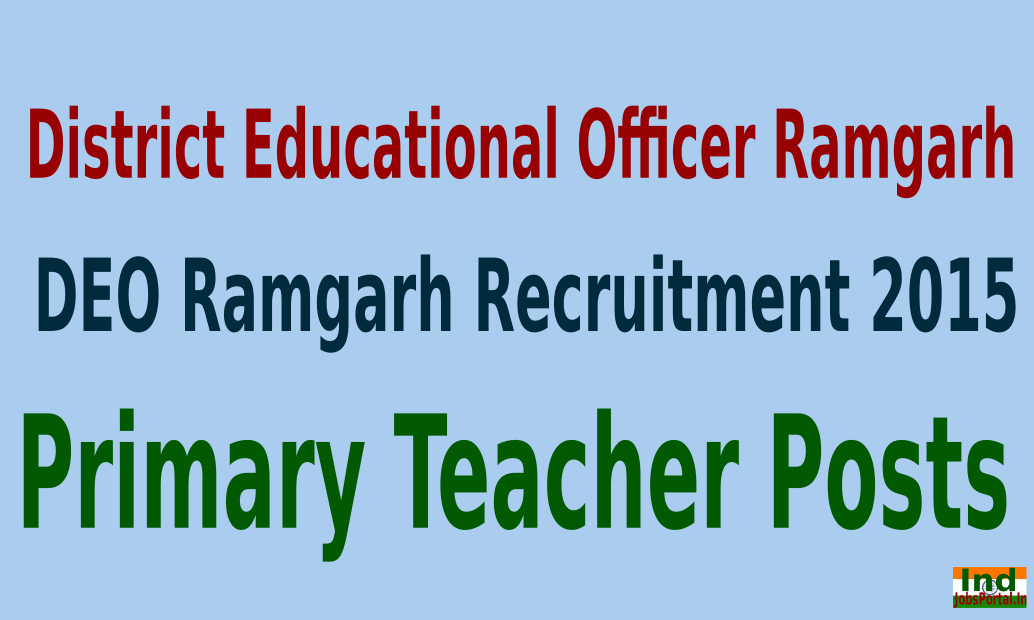 DEO Ramgarh Recruitment 2015 For 495 Primary Teacher Posts
