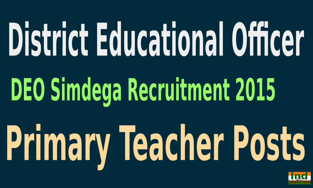 DEO Simdega Recruitment 2015 For 311 Primary Teacher Posts