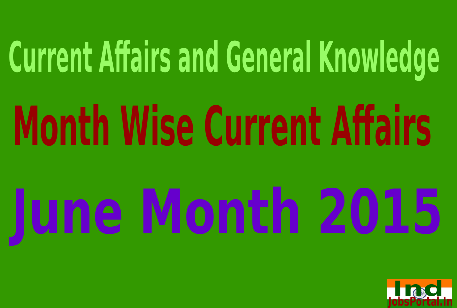 Month Wise Current Affairs and General Knowledge Questions, June Month 2015