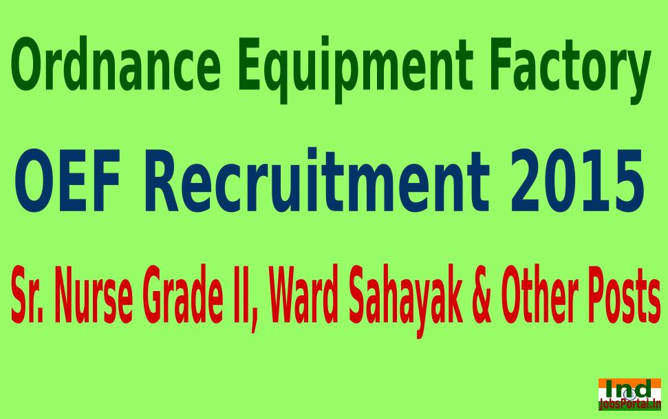 OEF Kanpur Recruitment 2015 For 153 Sr. Nurse Grade II, Ward Sahayak & Other Posts