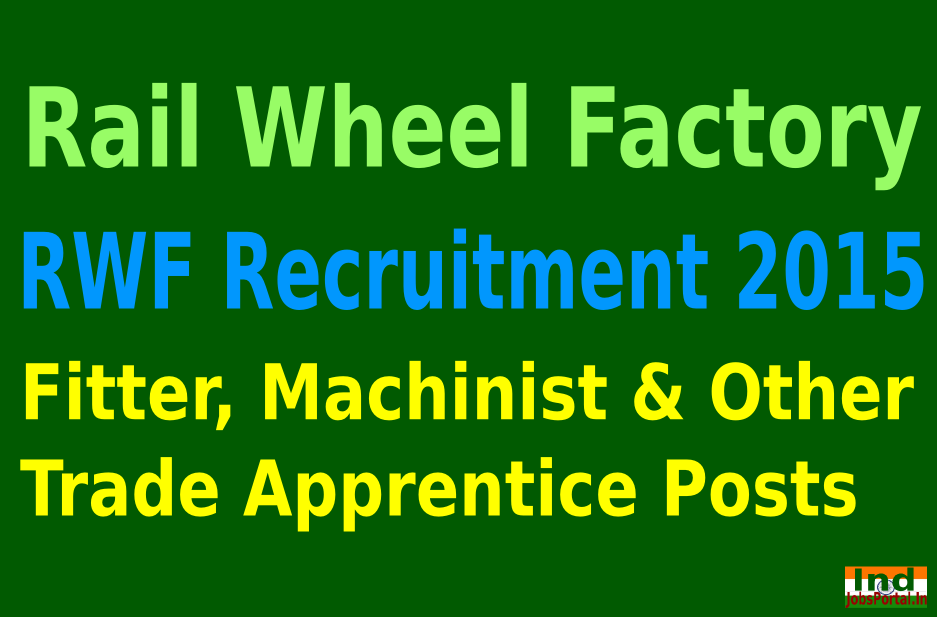 Rail Wheel Factory (RWF) Recruitment 2015 For 192 Fitter, Machinist & Other Posts