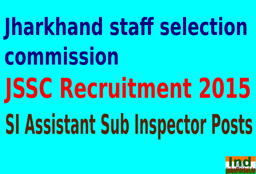 JSSC Recruitment 2015 For 102 SI Assistant Sub Inspector Posts