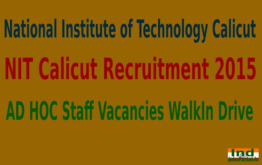 NIT Calicut Recruitment 2015 For 105 AD HOC Staff Vacancies WalkIn Drive