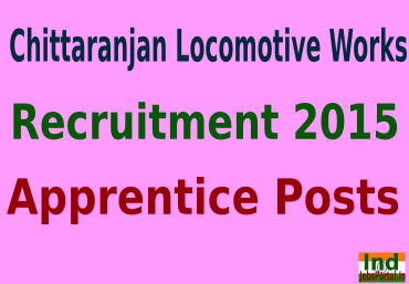 Chittaranjan Locomotive Works Recruitment 2015 For 615 Apprentice Posts